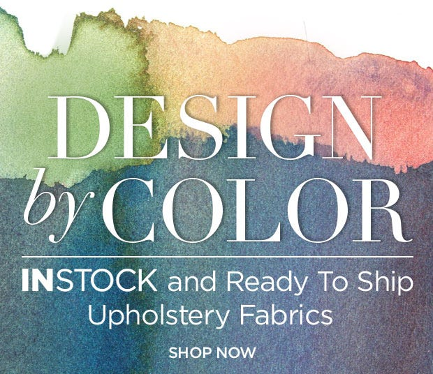 Design by Color - InStock and Ready to Ship Upholstery Fabrics - Shop Now
